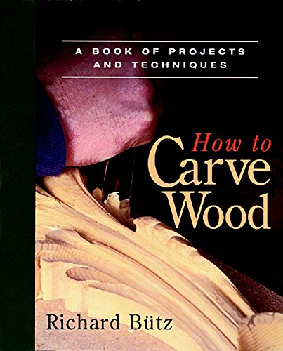 9780918804204: How to Carve Wood: A Book of Projects and Techniques