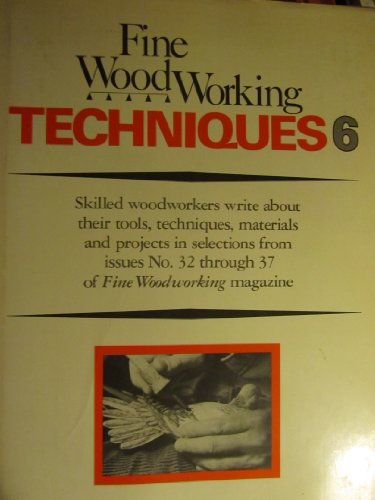 Fine Woodworking Techniques 6: Fine Woodworking Magazine