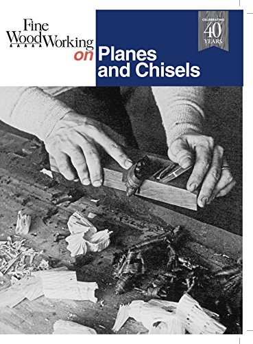 Fine Woodworking: Planes and Chisels, 29 ARTICLES SELECTED BY THE EDITORS OF FINE WOODWORKING MAG...