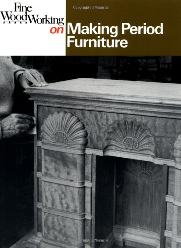 Making Period Furniture (Fine Woodworking On): Fine Woodworking