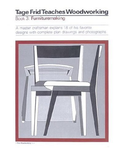 9780918804402: Tage Frid Teaches Woodworking Book 3: Furnituremaking: A Master Craftsman Explains 18 of His Favorite Designs with Complete Plan Drawings and Photographs