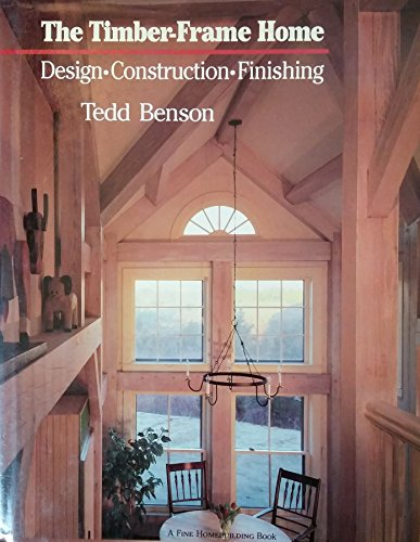 9780918804815: The Timber-Frame Home: Design, Construction, Finishing