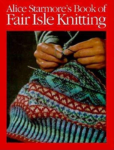 FAIR ISLE KNITTING} Alice Starmore's Book of Fair Isle Knitting: Starmore, Alice