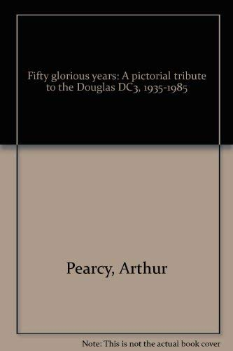 Fifty Glorious Years: A Pictorial Tribute to the Douglas DC3, 1935-1985 (SIGNED): Pearcy, Arthur