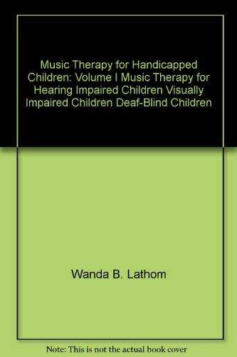 Music Therapy for Handicapped Children: Volume I, Music Therapy for Hearing Impaired Children, ...