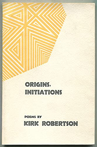 Origins, Initiations.: Kirk. ROBERTSON