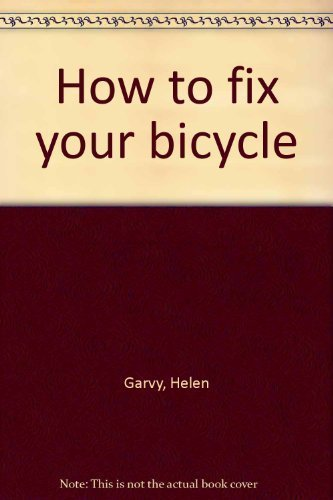 9780918828019: How to Fix Your Bicycle