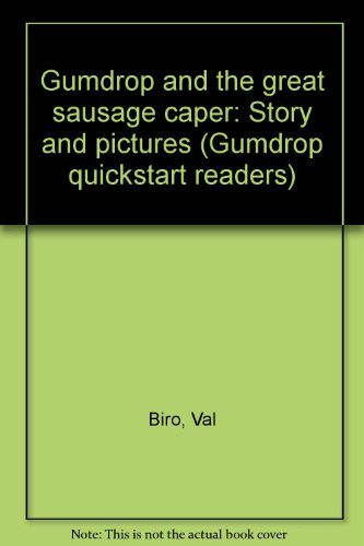 Gumdrop and the great sausage caper: Story and pictures (Gumdrop quickstart readers) (9780918831576) by Biro, Val