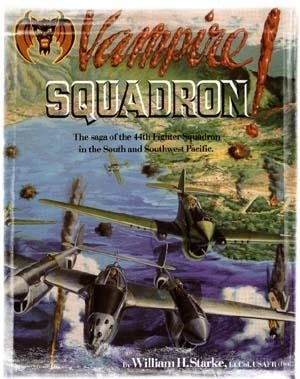 Vampire Squadron a History of the 44th Fighter Squadron in World War II, 1941-1945: Starke, William...