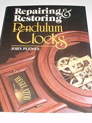 Repairing & Restoring Pendulum Clocks: Plewes, John