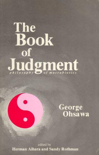 9780918860316: The Book of Judgement: Philosophy of Macrobiotics