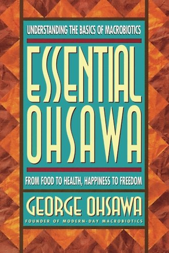 9780918860576: Essential Ohsawa: From Food to Health, Happiness to Freedom
