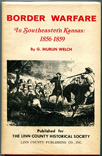 Border Warfare in Southeastern Kansas: 1856-1859: Welch, G. Murlin