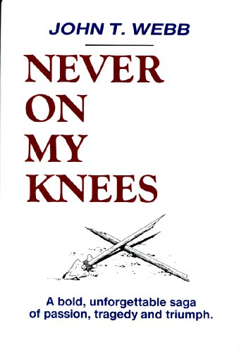 9780918865991: Never on My Knees: a Bold, Unforgettable Saga of Passion, Tragedy and Triumph