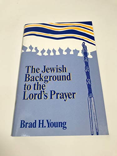 The Jewish Background to the Lord's Prayer: Young, Brad H.