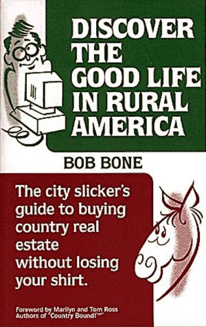 9780918880369: Discover the Good Life in Rural America: The City Slicker's Guide to Buying Country Real Estate Without Losing Your Shirt