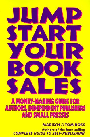 Jump Start Your Book Sales: A Money-Making Guide for Authors, Independent Publishers and Small Presses (0918880459) by Marilyn Ross; Tom Ross