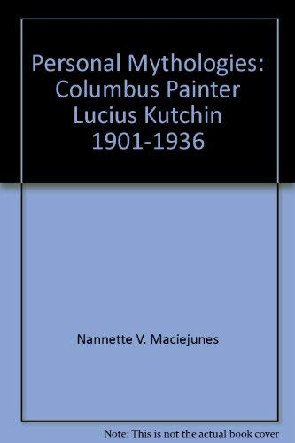Personal Mythologies: Columbus Painter Lucius Kutchin, 1901-1936 (0918881218) by Nannette V. Maciejunes