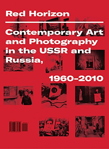 Red Horizon: Contemporary Art and Photography in the USSR and Russia, 19602010