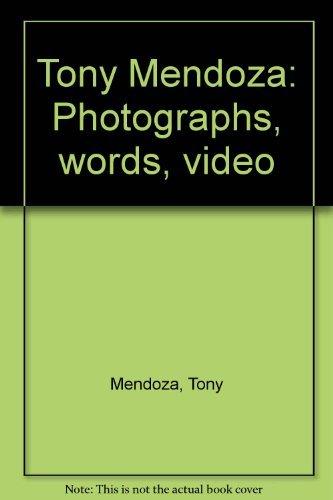 Tony Mendoza: Photographs, words, video: Mendoza, Tony
