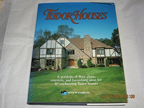 Tudor Houses: A portfolio of floor plans, exteriors, and furnishing ideas for 80 enchanting Tudor ...