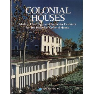 Colonial Houses: Modern Floor Plans and Authentic Exteriors for 161 Historical Colonial Homes: Home...