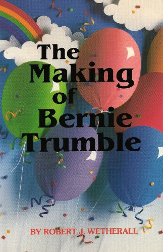 The Making of Bernie Trumble: Robert J. Wetherall