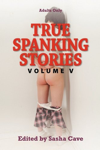 True Spanking Stories, Volume V: True Accounts