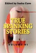 9780918898142: TRUE SPANKING STORIES, VOLUME VI: True accounts of erotic spanking, BDSM spanking, punishment spanking, discipline spanking, OTK spanking, kinky ... fetishism, with hand, hairbrush, paddle, stra