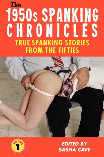 9780918898357: The 1950s Spanking Chronicles: True Spanking Stories from the Fifties, Volume 1: True Accounts from the Nineteen-Fifties, the Golden Age of Spanking: