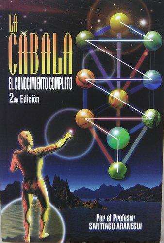 La Cabala: El Conocimiento Completo (Spanish Edition): Aranegul, Santiago