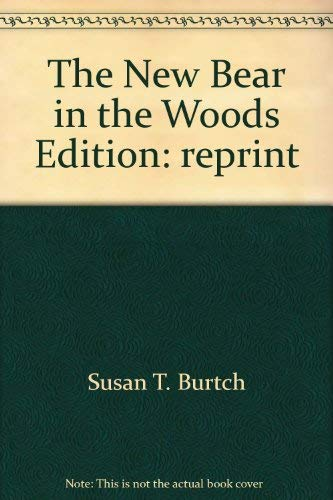 The New Bear in the Woods: Burtch, Susan T.