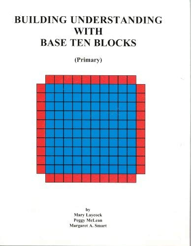 Building Understanding with Base Ten Blocks(Primary): McLean, Peggy; Smart, Margaret A.; Laycock, ...