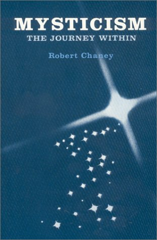 Mysticism the Journey Within: Chaney, Robert