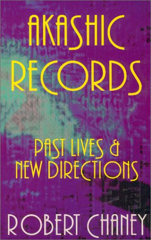 Akashic Records: Past Lives & New Directions: Chaney, Robert