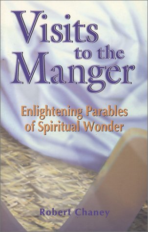 Visits to the Manger: Enlightening Parables of: Chaney, Robert