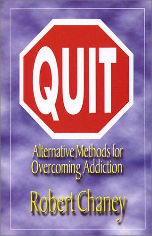 Quit. Alternative Methods for Overcoming Addiction: Chaney, Robert
