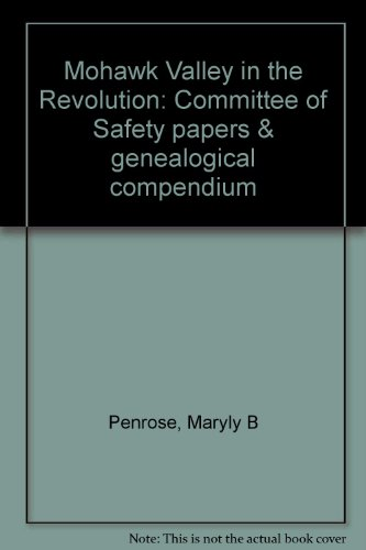 Mohawk Valley in the Revolution, Committee of Safety Papers & Genealogical Compendium: Maryly B...