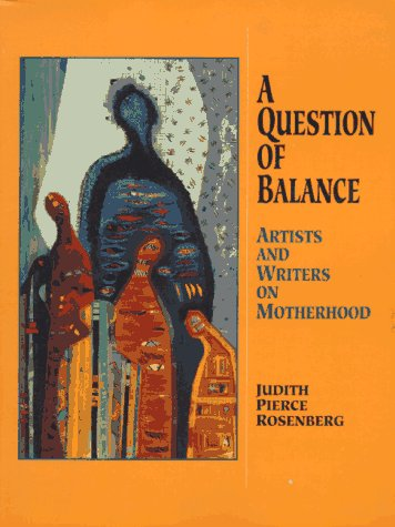 9780918949530: A Question of Balance: Artists and Writers on Motherhood