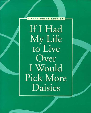 9780918949844: If I Had My Life to Live Over I Would Pick More Daisies (Large Print Edition)