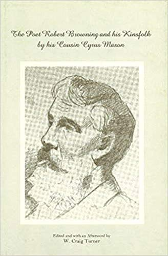 The Poet Robert Browning and his Kinsfolk by his Cousin Cyrus Mason: W. Craig Turner