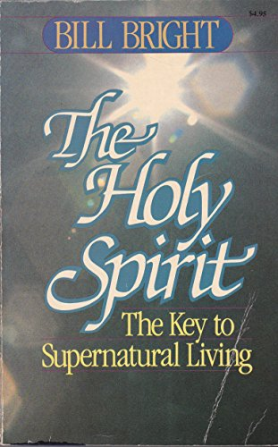 The Holy Spirit, the key to supernatural living (0918956668) by Bright, Bill