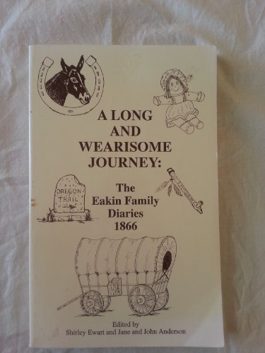 Long and Wearisome Journey: The Eakin Family Diaries-1866, Ewart, Shirley