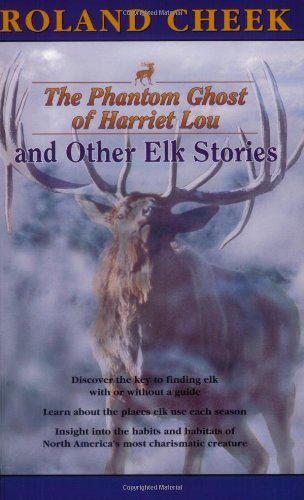 Phantom Ghost of Harriet Lou, and Other Elk Stories (9780918981042) by Roland Cheek