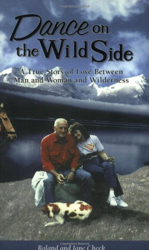 9780918981059: Dance on the Wild Side: A True Story of Love Between Man and Woman and Wilderness