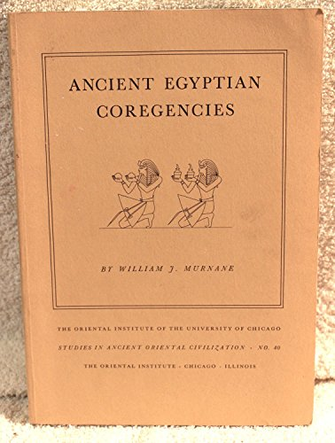 Ancient Egyptian Coregencies (Studies in Ancient Oriental Civilization, No 40): Murnane, William J.
