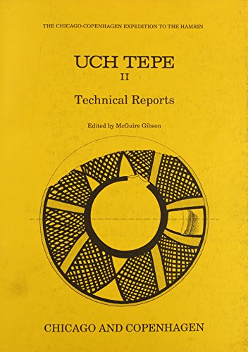 Uch Tepe II: Technical Reports (Chicago-Copenhagen Expedition to the Hamrin): McGuire Gibson