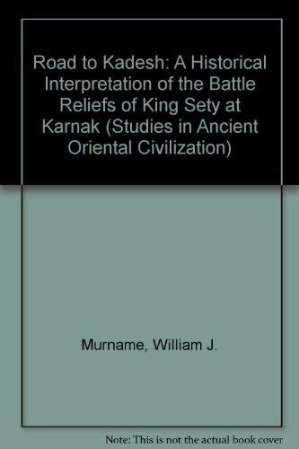 The Road to Kadesh a Historical Interpretation of the Battle Reliefs of King Sety I at Karnak: ...