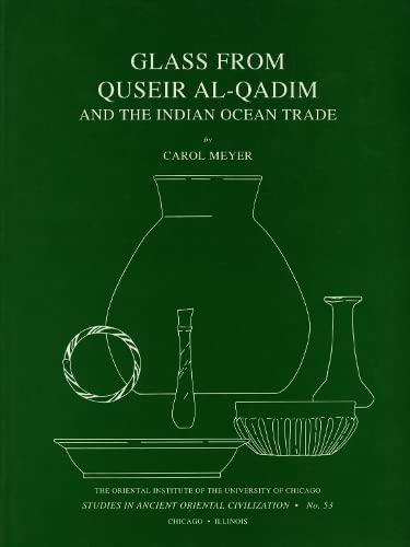 Glass from Quseir Al-Qadim and the Indian Ocean Trade (Studies in Ancient Oriental Civilization 53)