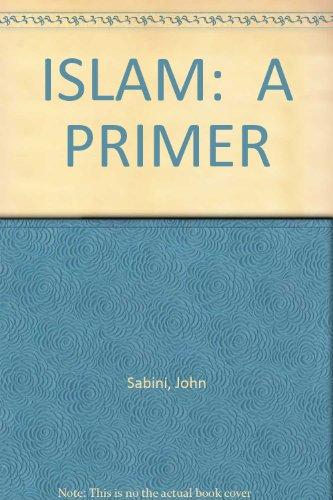 9780918992079: Islam: A Primer